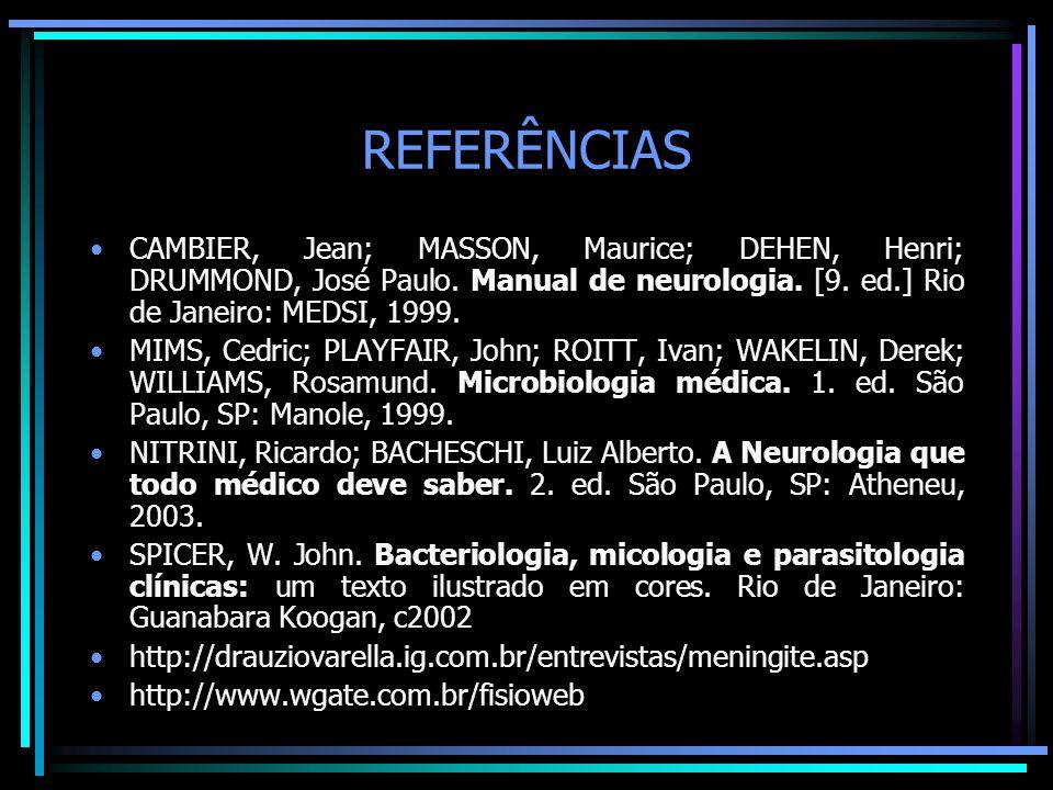 REFERÊNCIAS CAMBIER, Jean; MASSON, Maurice; DEHEN, Henri; DRUMMOND, José Paulo. Manual de neurologia. [9. ed.] Rio de Janeiro: MEDSI, 1999.